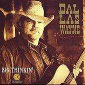 Big Thinkin' by Dallas Wayne