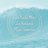 Las Olas del Mar y Los Sonidos de Playa Tranquilas by Various Artists
