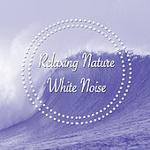 Relaxing Nature White Noise by Various Artists
