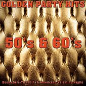 Golden party hits 50's & 60's (Buona sera-tu vuo fa l'americano-valentino-pepito) by Various Artists
