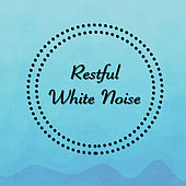 Restful White Noise by Various Artists