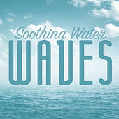 Soothing Water Waves by Various Artists