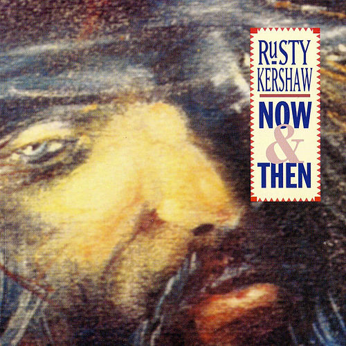 Now and Then by Rusty Kershaw