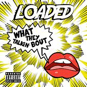 What They Talkin' bout by Loaded