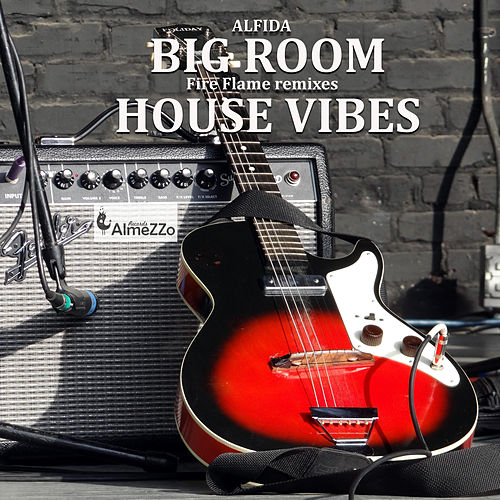 Big Room House Vibes (Fire Flame Remixes) by Alfida