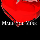 Make You Mine by Various Artists