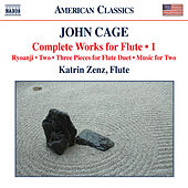 Cage: Complete Works for Flute, Vol. 1 by Katrin Zenz