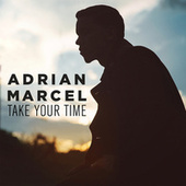 Take Your Time by Adrian Marcel
