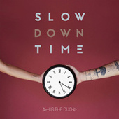 Slow Down Time by Us The Duo