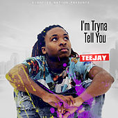 I'm Tryna Tell You by Jay Tee