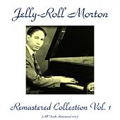 Jelly-Roll Morton Remastered Collection, Vol. 1 (All Tracks Remastered 2015) by Jelly Roll Morton