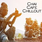 Chai Cafe Chillout (Best of Relaxation and Ambient Buddha Yoga Bar Music) by Various Artists