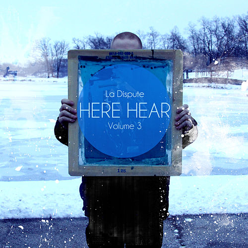 Here, Hear, Vol. 3 by La Dispute