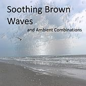 Soothing Brown Noise Waves and Calming Ambient Combinations (Loopable and without Fade) by Various Artists