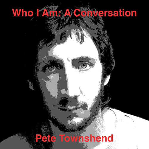 Who Am I: A Conversation by Pete Townshend