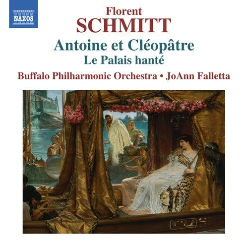 Schmitt: Antoine et Cléopâtre, Op. 69 & Le palais hanté, Op. 49 by The Buffalo Philharmonic Orchestra