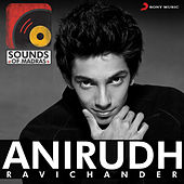 Sounds of Madras: Anirudh Ravichander by Various Artists