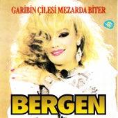 Garibin Çilesi Mezarda Biter by Bergen