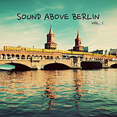 Sound Above Berlin, Vol. 1 by Various Artists