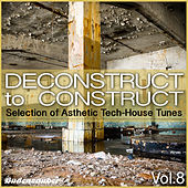 Deconstruct to Construct, Vol. 8 - Selection of Asthetic Tech-House Tunes by Various Artists
