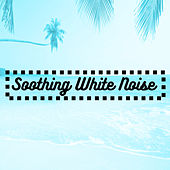 Soothing White Noise by Various Artists