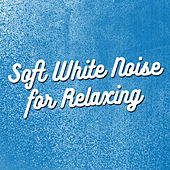 Soft White Noise for Relaxing by Various Artists
