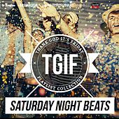 TGIF Playlist Collection: Saturday Night Beats (Electronic & Dancing Beats to Party All Night Long) by Various Artists