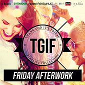 TGIF Playlist Collection: Friday Afterwork (Cool & Smooth Playlist to Warm Up Before the Party) by Various Artists