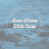 Ocean Waves & White Noise by Various Artists