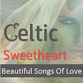 Celtic Sweetheart: Beautiful Songs of Love by Various Artists