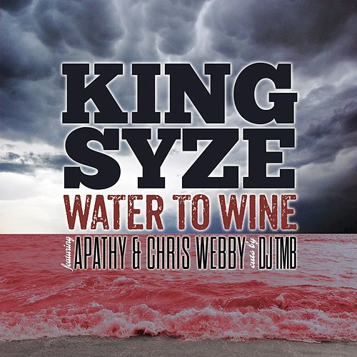 Water to Wine (feat. Chris Webby, Apathy) by King Syze