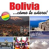 Bolivia... Cómo Te Añoro! by Various Artists