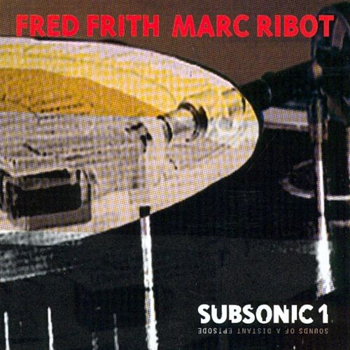 Subsonic 1. Sounds Of A Distant Epidsode by Marc Ribot