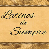 Latinos de Siempre by Various Artists
