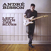 Left With the Blues by Andre Bisson