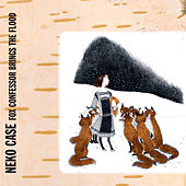 Fox Confessor Brings The Flood by Neko Case