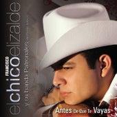 Antes De Que Te Vayas by Francisco El Chico Elizalde