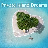 Private Island Dreams by Various Artists