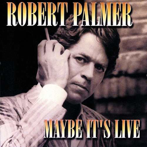 Maybe It's Live by Robert Palmer