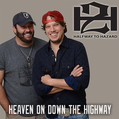 Heaven on Down the Highway by Halfway to Hazard