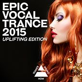 Epic Vocal Trance 2015: Uplifting Edition - EP by Various Artists