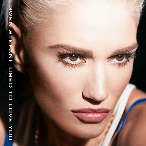 Used To Love You by Gwen Stefani