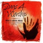 Songs 4 Worship: Make A Joyful Noise by Various Artists