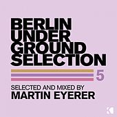 Berlin Underground Selection 5 (Selected and Mixed by Martin Eyerer) by Various Artists