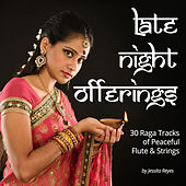 Late Night Offerings (30 Raga Tracks of Peaceful Flute & Strings for Massage) by Various Artists
