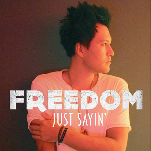Just Sayin' by Freedom (5)