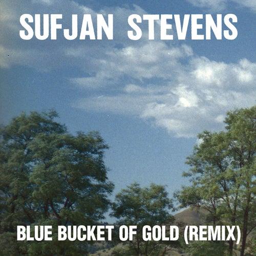 Blue Bucket of Gold (Remix) by Sufjan Stevens
