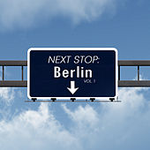Next Stop: Berlin, Vol. 1 by Various Artists