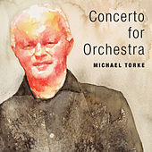 Michael Torke: Concerto for Orchestra by Various Artists