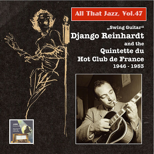 All That Jazz, Vol. 47: Swing Guitar – Django Reinhardt and the Quintette du Hot Club de France (2015 Digital Remaster) von Django Reinhardt